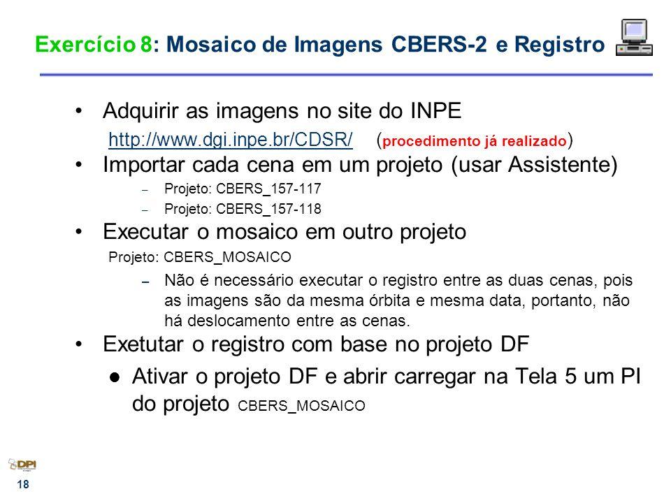 18 Exercício 8: Mosaico de Imagens CBERS-2 e Registro Adquirir as imagens no site do INPE http://www.dgi.inpe.br/CDSR/http://www.dgi.inpe.br/CDSR/ ( p