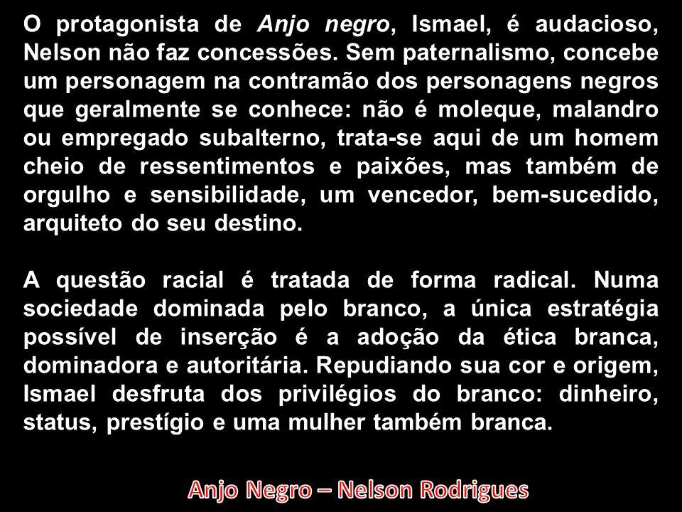 O protagonista de Anjo negro, Ismael, é audacioso, Nelson não faz concessões. Sem paternalismo, concebe um personagem na contramão dos personagens neg
