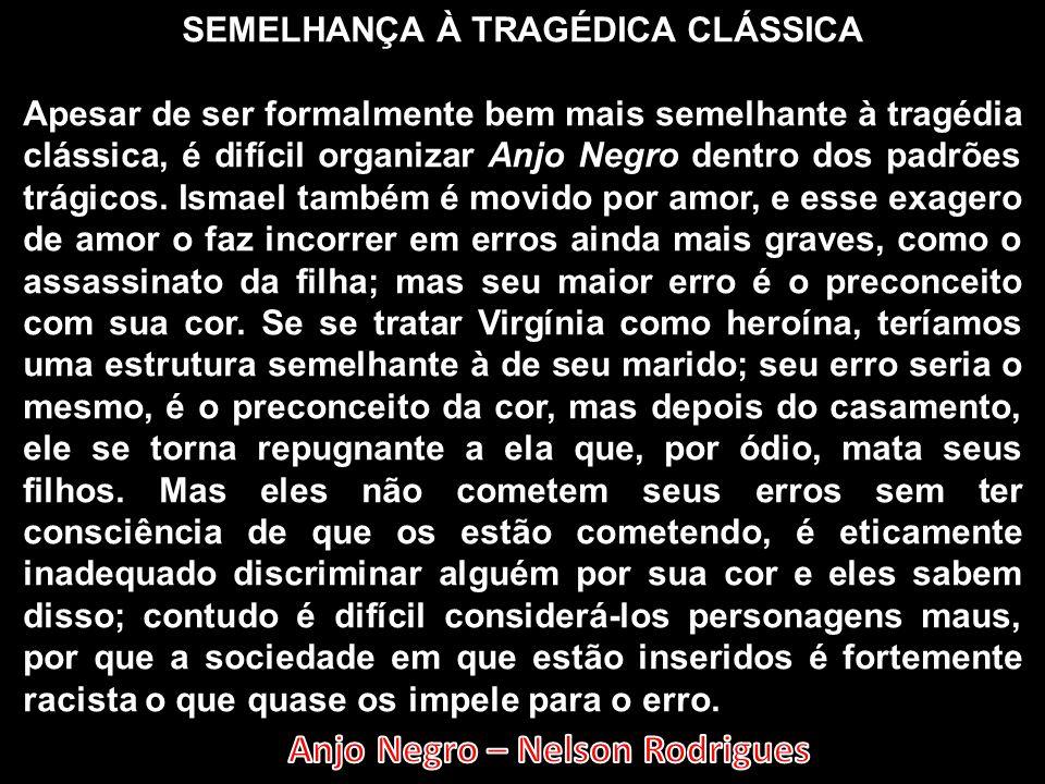 SEMELHANÇA À TRAGÉDICA CLÁSSICA Apesar de ser formalmente bem mais semelhante à tragédia clássica, é difícil organizar Anjo Negro dentro dos padrões t