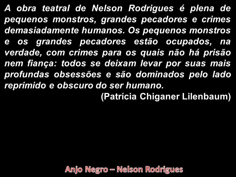 A obra teatral de Nelson Rodrigues é plena de pequenos monstros, grandes pecadores e crimes demasiadamente humanos. Os pequenos monstros e os grandes