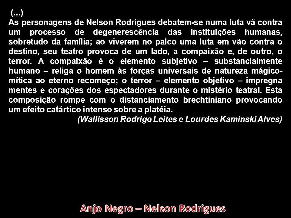 (...) As personagens de Nelson Rodrigues debatem-se numa luta vã contra um processo de degenerescência das instituições humanas, sobretudo da família;