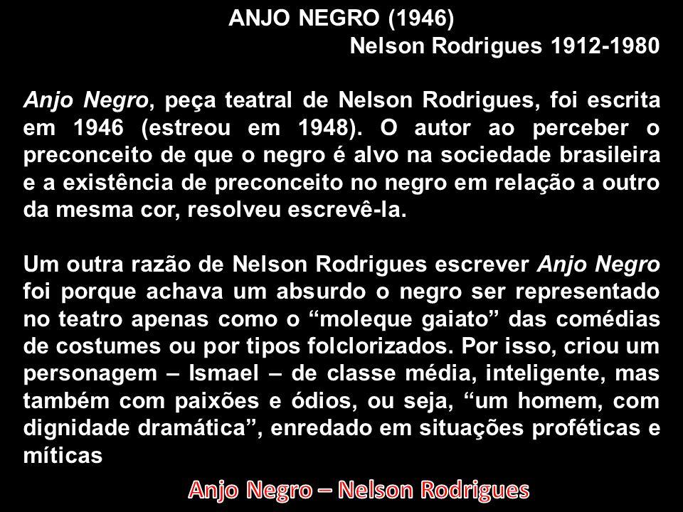 ANJO NEGRO (1946) Nelson Rodrigues 1912-1980 Anjo Negro, peça teatral de Nelson Rodrigues, foi escrita em 1946 (estreou em 1948). O autor ao perceber
