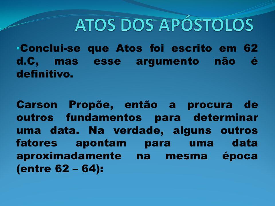 Conclui-se que Atos foi escrito em 62 d.C, mas esse argumento não é definitivo. Carson Propõe, então a procura de outros fundamentos para determinar u