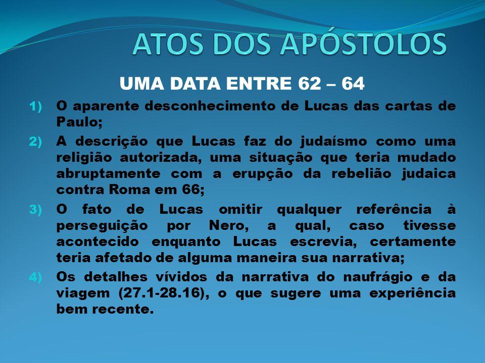 UMA DATA ENTRE 62 – 64 1) O aparente desconhecimento de Lucas das cartas de Paulo; 2) A descrição que Lucas faz do judaísmo como uma religião autoriza