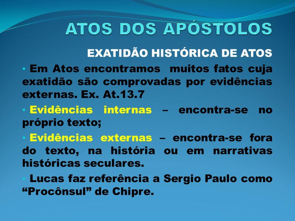 EXATIDÃO HISTÓRICA DE ATOS Em Atos encontramos muitos fatos cuja exatidão são comprovadas por evidências externas. Ex. At.13.7 Evidências internas – e