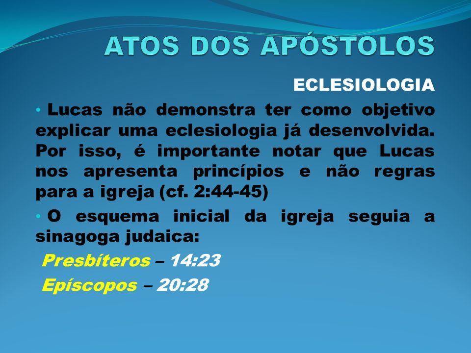 ECLESIOLOGIA Lucas não demonstra ter como objetivo explicar uma eclesiologia já desenvolvida. Por isso, é importante notar que Lucas nos apresenta pri