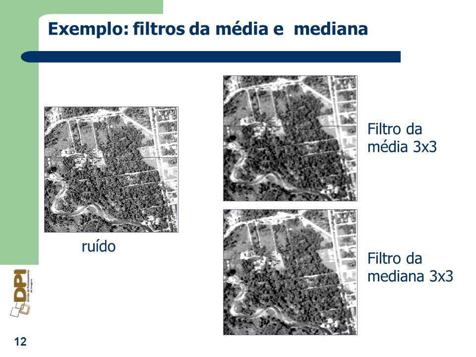 12 Exemplo: filtros da média e mediana ruído Filtro da média 3x3 Filtro da mediana 3x3