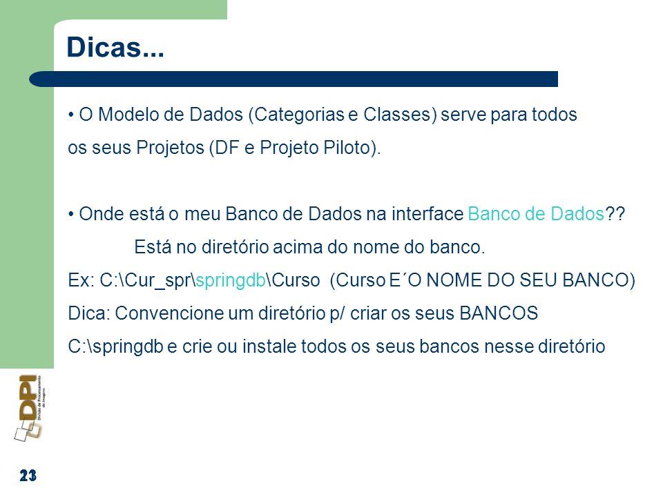 23 11 Dicas... O Modelo de Dados (Categorias e Classes) serve para todos os seus Projetos (DF e Projeto Piloto). Onde está o meu Banco de Dados na int