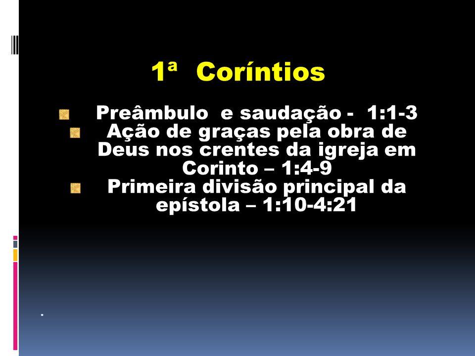 Conteúdo de 1:10 – 4:21 Paulo trata das divisões internas da igreja e dos mal-entendidos fundamentais sobre a natureza da liderança cristã.
