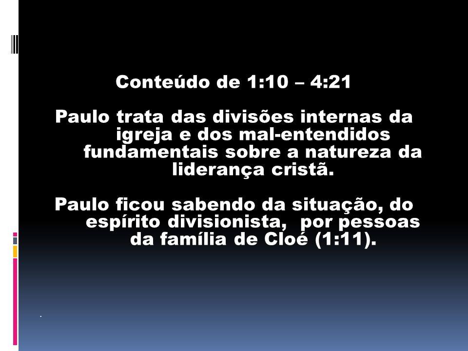 Setores da igreja se identificavam com líderes específicos, sendo que, segundo parece, cada grupo se jactava da sabedoria superior de seu escolhido (1:10-17).