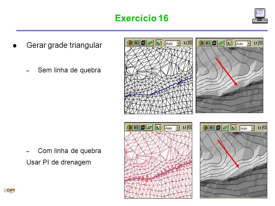 Exercício 16 Gerar grade triangular – Sem linha de quebra – Com linha de quebra Usar PI de drenagem