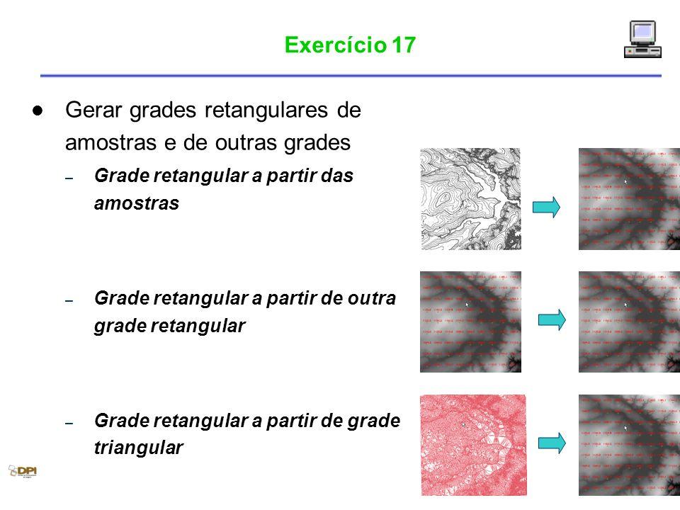 Exercício 17 Gerar grades retangulares de amostras e de outras grades – Grade retangular a partir das amostras – Grade retangular a partir de outra gr