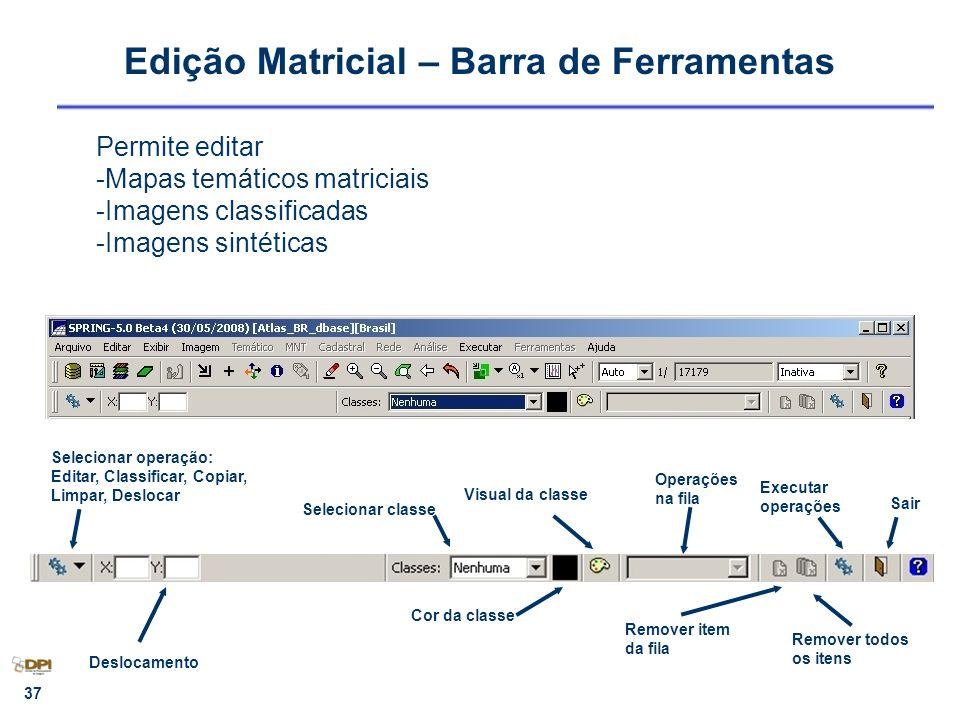 37 Edição Matricial – Barra de Ferramentas Selecionar operação: Editar, Classificar, Copiar, Limpar, Deslocar Selecionar classe Operações na fila Sair
