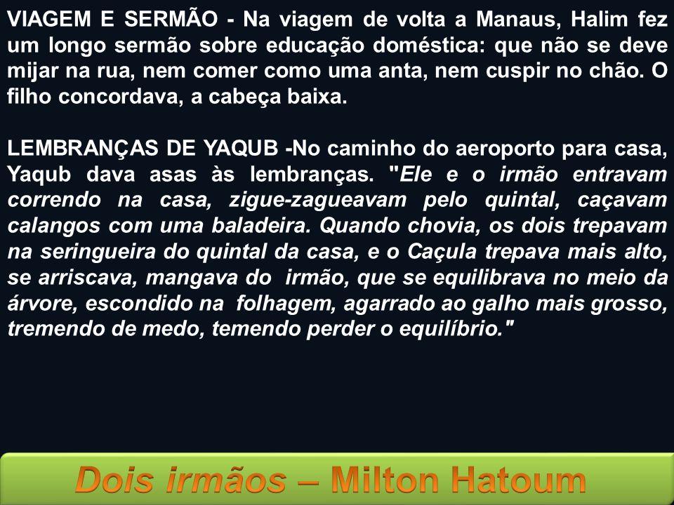 VIAGEM E SERMÃO - Na viagem de volta a Manaus, Halim fez um longo sermão sobre educação doméstica: que não se deve mijar na rua, nem comer como uma an