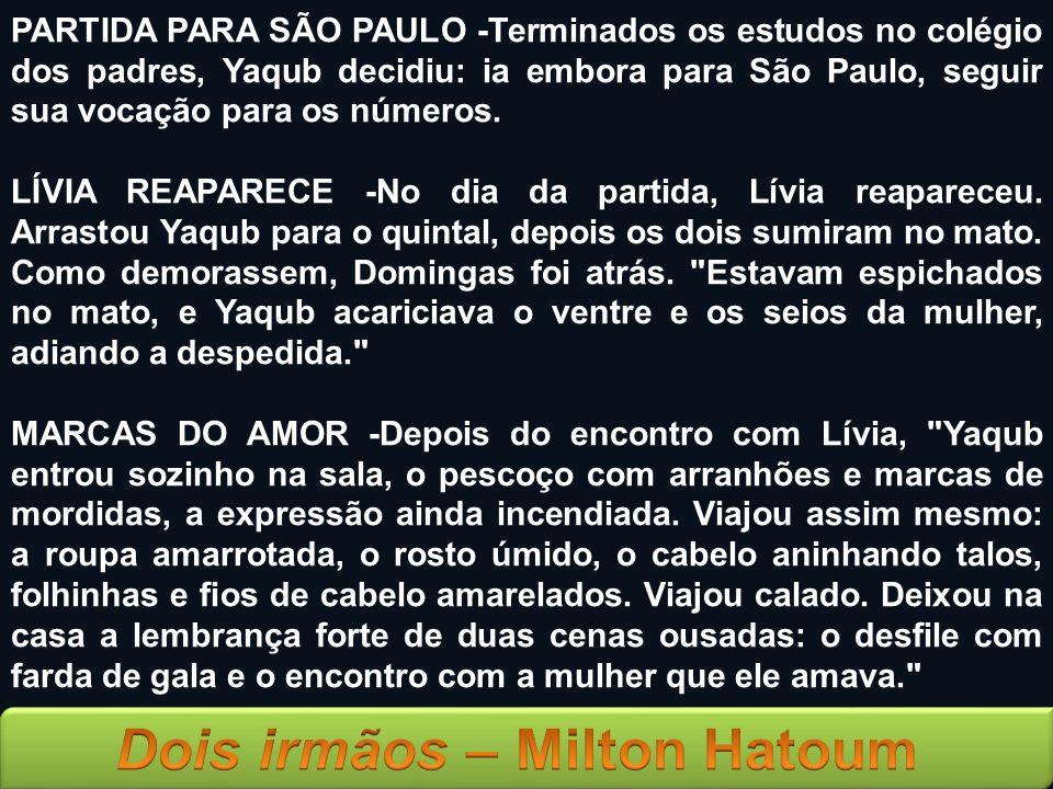 PARTIDA PARA SÃO PAULO -Terminados os estudos no colégio dos padres, Yaqub decidiu: ia embora para São Paulo, seguir sua vocação para os números. LÍVI