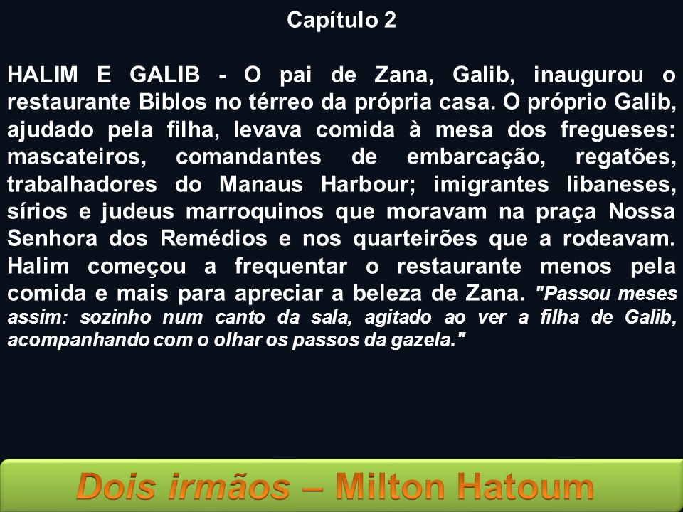 Capítulo 2 HALIM E GALIB - O pai de Zana, Galib, inaugurou o restaurante Biblos no térreo da própria casa. O próprio Galib, ajudado pela filha, levava