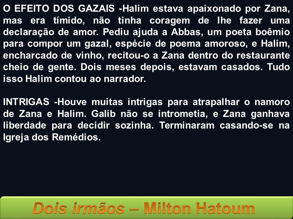 O EFEITO DOS GAZAIS -Halim estava apaixonado por Zana, mas era tímido, não tinha coragem de lhe fazer uma declaração de amor. Pediu ajuda a Abbas, um