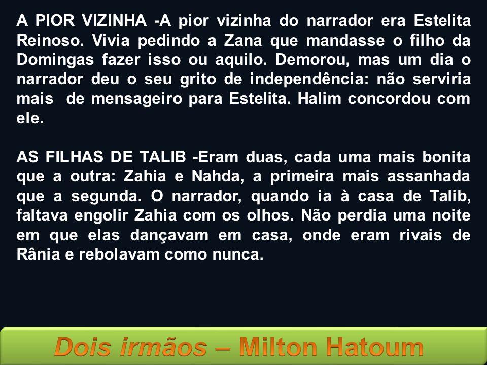 A PIOR VIZINHA -A pior vizinha do narrador era Estelita Reinoso. Vivia pedindo a Zana que mandasse o filho da Domingas fazer isso ou aquilo. Demorou,
