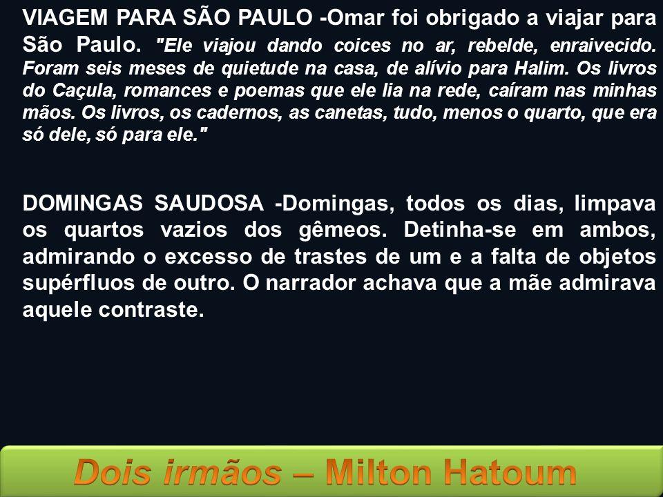 VIAGEM PARA SÃO PAULO -Omar foi obrigado a viajar para São Paulo.