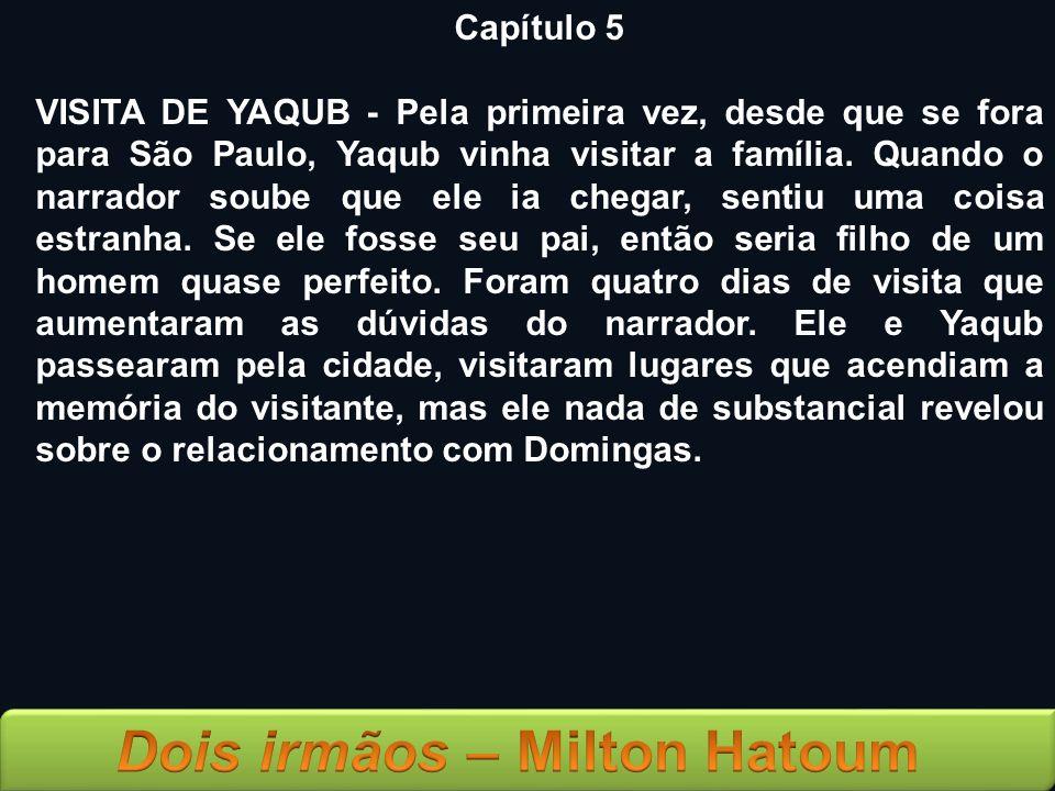Capítulo 5 VISITA DE YAQUB - Pela primeira vez, desde que se fora para São Paulo, Yaqub vinha visitar a família. Quando o narrador soube que ele ia ch