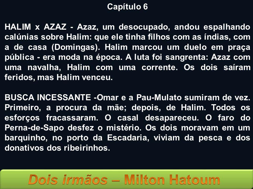 Capítulo 6 HALIM x AZAZ - Azaz, um desocupado, andou espalhando calúnias sobre Halim: que ele tinha filhos com as índias, com a de casa (Domingas). Ha