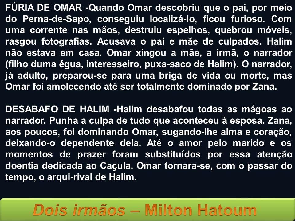 FÚRIA DE OMAR -Quando Omar descobriu que o pai, por meio do Perna-de-Sapo, conseguiu localizá-lo, ficou furioso. Com uma corrente nas mãos, destruiu e
