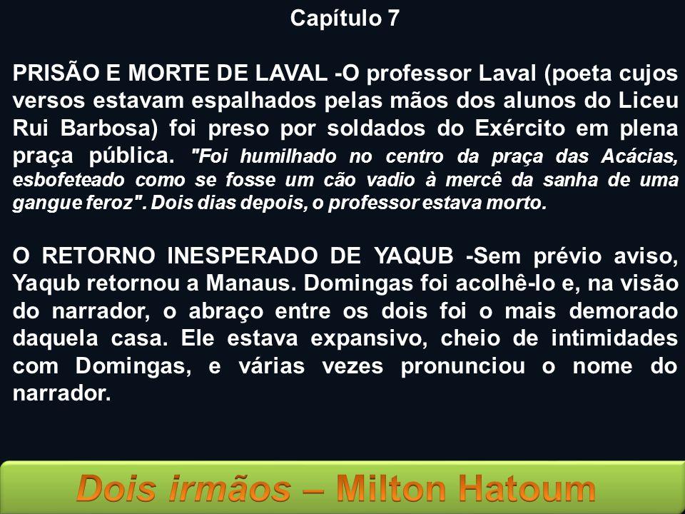 Capítulo 7 PRISÃO E MORTE DE LAVAL -O professor Laval (poeta cujos versos estavam espalhados pelas mãos dos alunos do Liceu Rui Barbosa) foi preso por