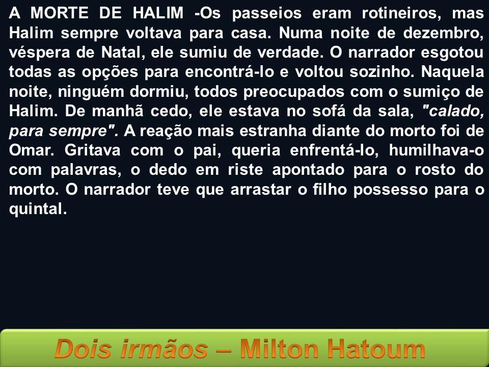 A MORTE DE HALIM -Os passeios eram rotineiros, mas Halim sempre voltava para casa. Numa noite de dezembro, véspera de Natal, ele sumiu de verdade. O n