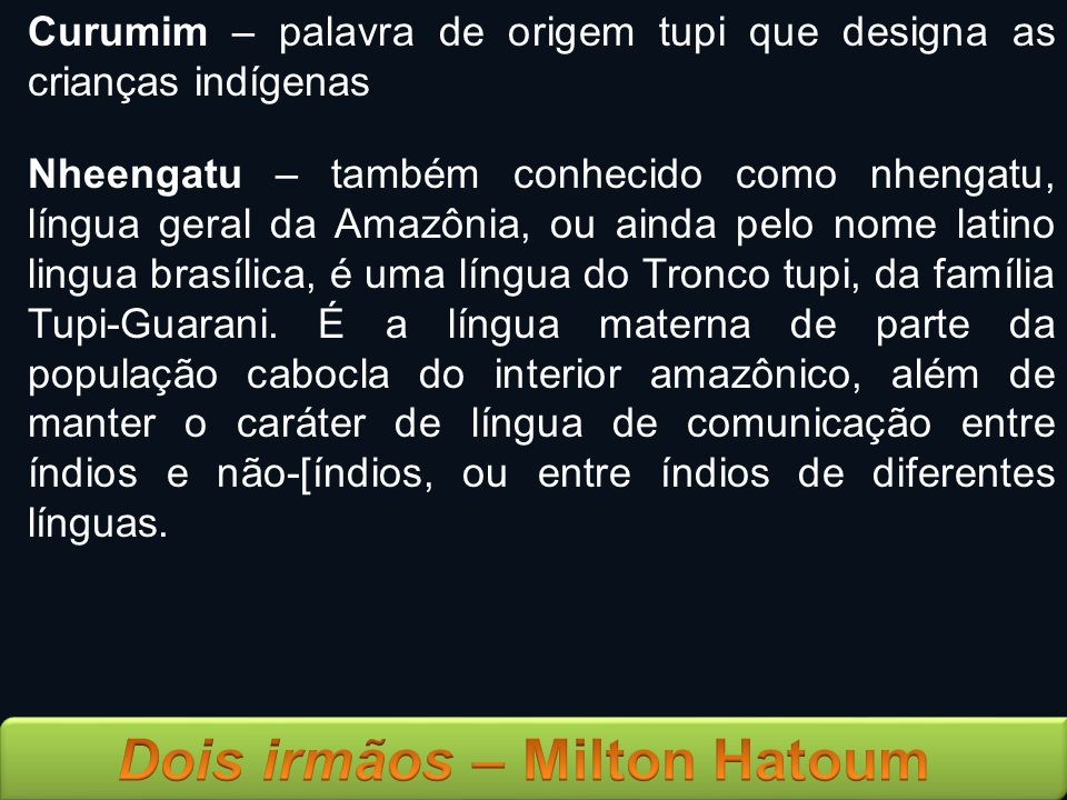 Curumim – palavra de origem tupi que designa as crianças indígenas Nheengatu – também conhecido como nhengatu, língua geral da Amazônia, ou ainda pelo
