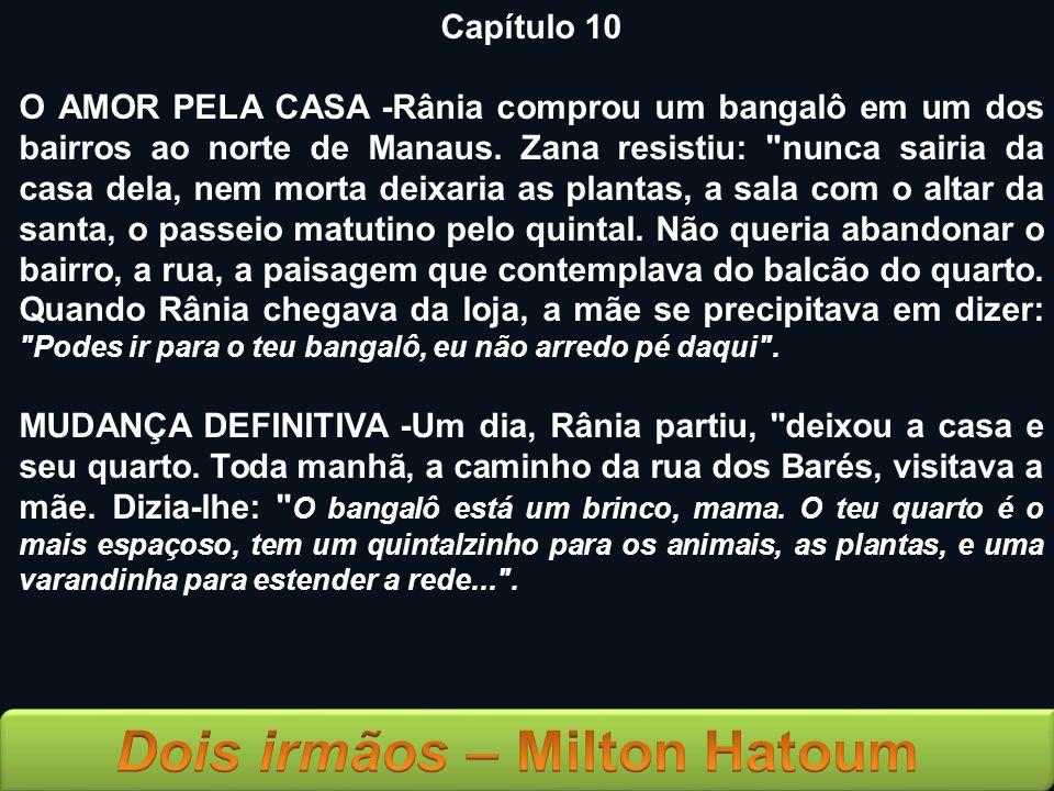 Capítulo 10 O AMOR PELA CASA -Rânia comprou um bangalô em um dos bairros ao norte de Manaus. Zana resistiu: