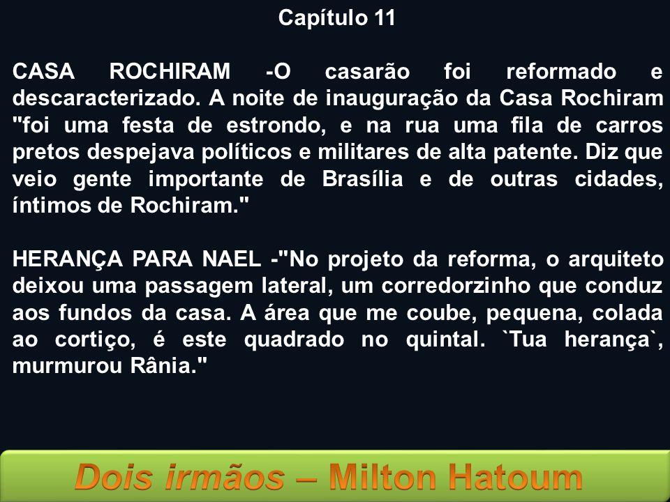 Capítulo 11 CASA ROCHIRAM -O casarão foi reformado e descaracterizado. A noite de inauguração da Casa Rochiram