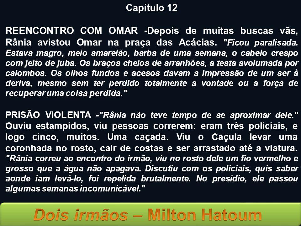 Capítulo 12 REENCONTRO COM OMAR -Depois de muitas buscas vãs, Rânia avistou Omar na praça das Acácias.