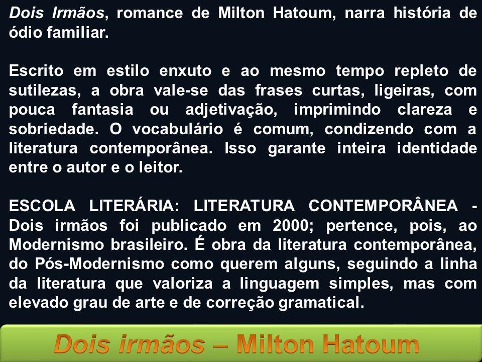 Dois Irmãos, romance de Milton Hatoum, narra história de ódio familiar. Escrito em estilo enxuto e ao mesmo tempo repleto de sutilezas, a obra vale-se