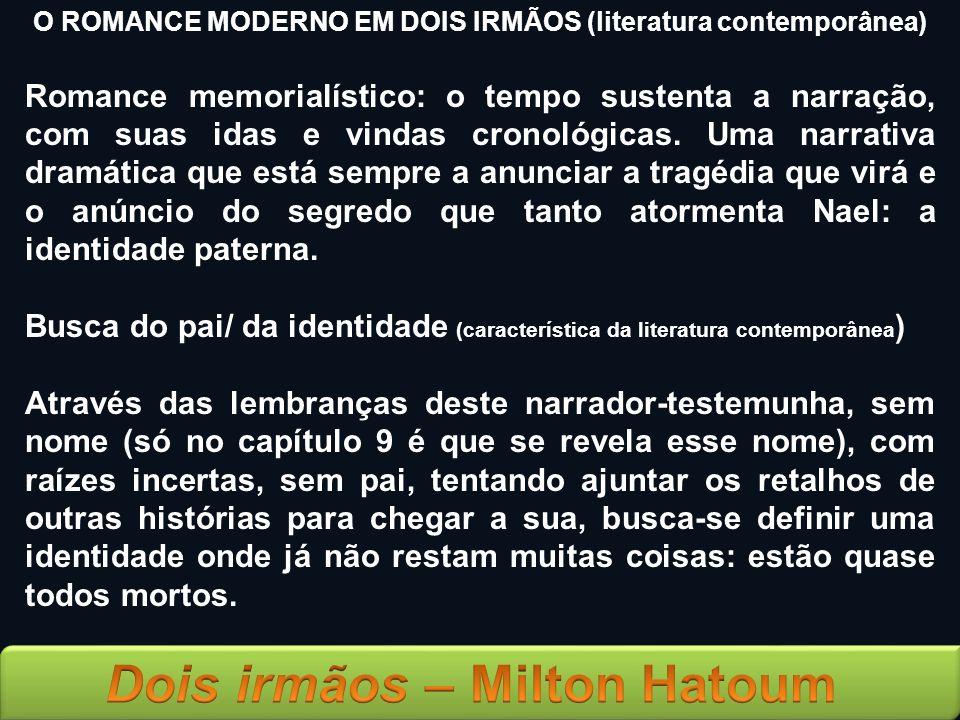 O ROMANCE MODERNO EM DOIS IRMÃOS (literatura contemporânea) Romance memorialístico: o tempo sustenta a narração, com suas idas e vindas cronológicas.