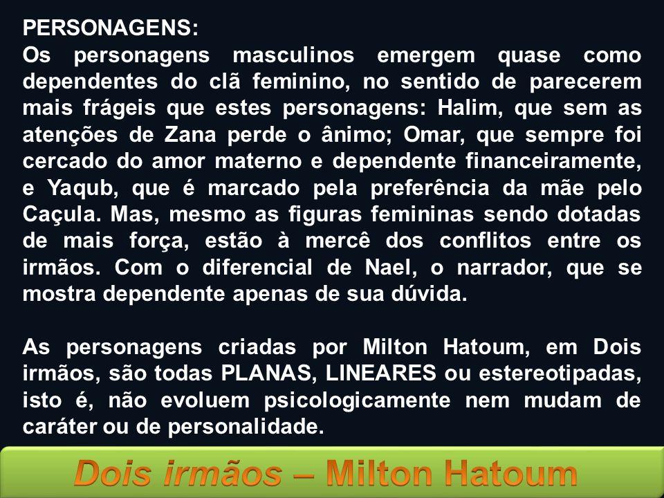 PERSONAGENS: Os personagens masculinos emergem quase como dependentes do clã feminino, no sentido de parecerem mais frágeis que estes personagens: Hal