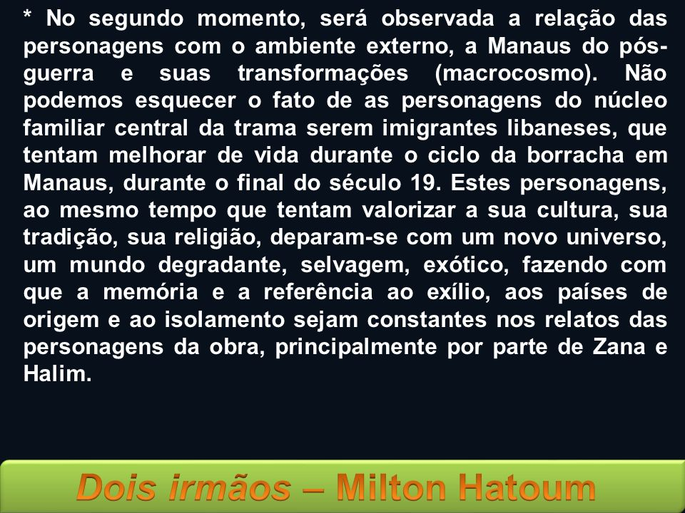 * No segundo momento, será observada a relação das personagens com o ambiente externo, a Manaus do pós- guerra e suas transformações (macrocosmo). Não