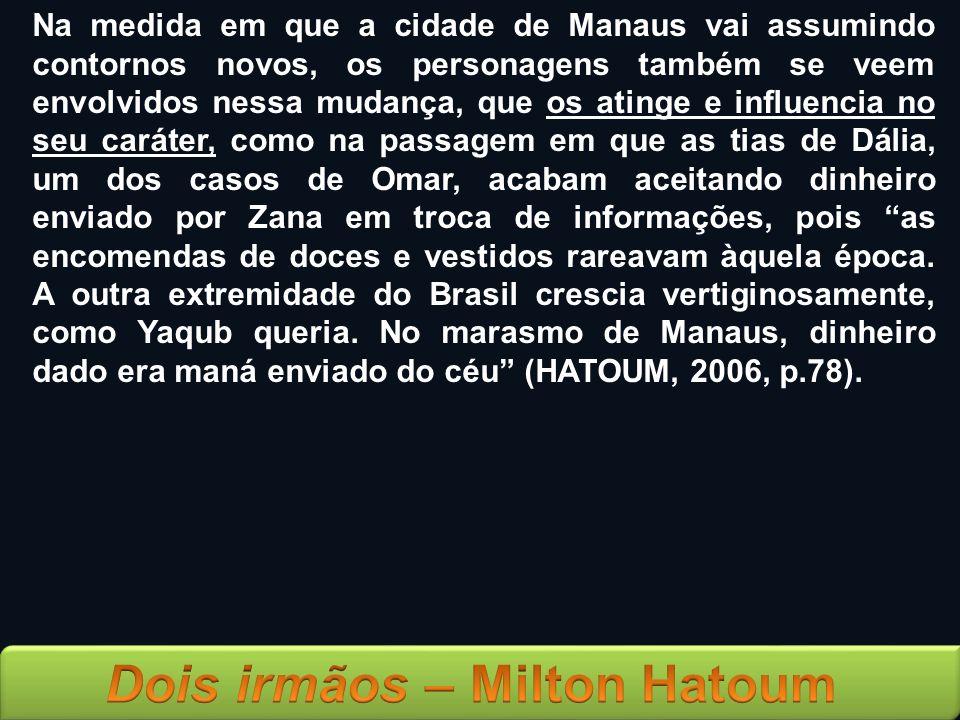 Na medida em que a cidade de Manaus vai assumindo contornos novos, os personagens também se veem envolvidos nessa mudança, que os atinge e influencia