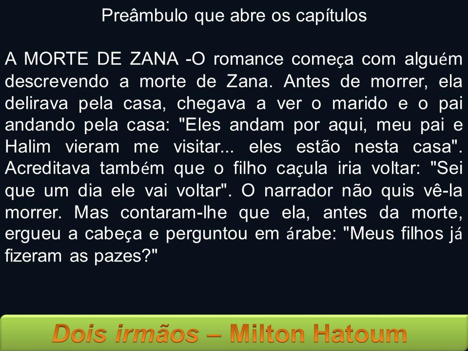 Preâmbulo que abre os capítulos A MORTE DE ZANA -O romance come ç a com algu é m descrevendo a morte de Zana. Antes de morrer, ela delirava pela casa,