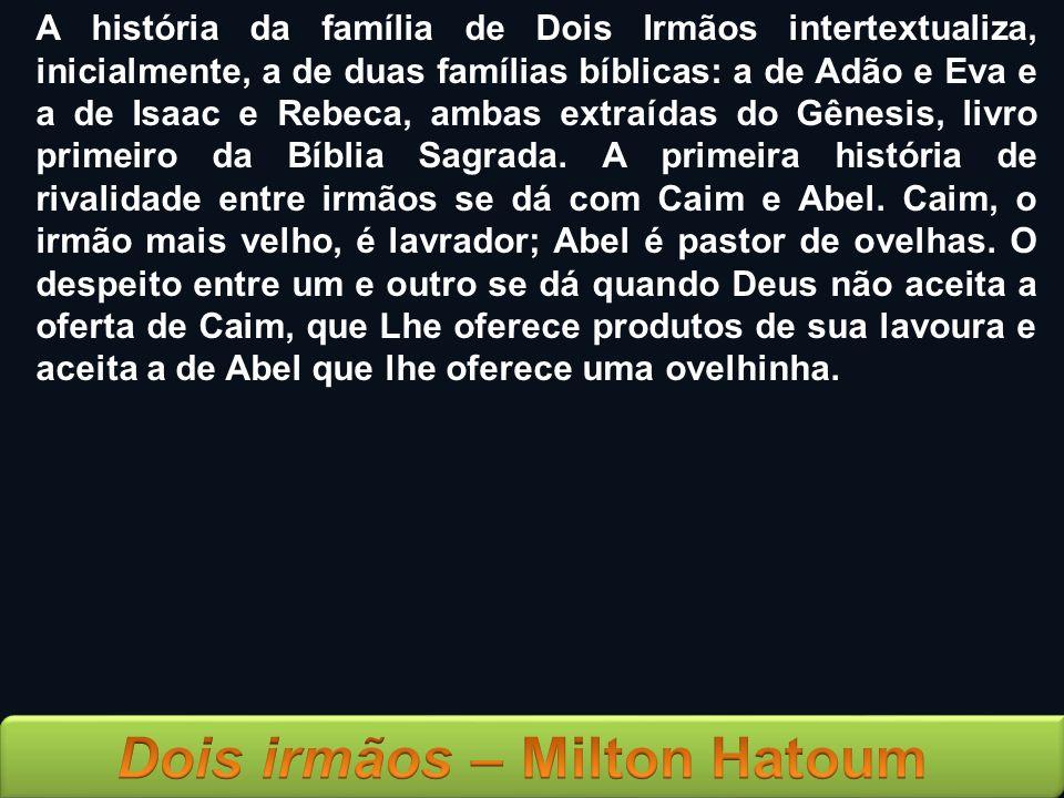 A história da família de Dois Irmãos intertextualiza, inicialmente, a de duas famílias bíblicas: a de Adão e Eva e a de Isaac e Rebeca, ambas extraída
