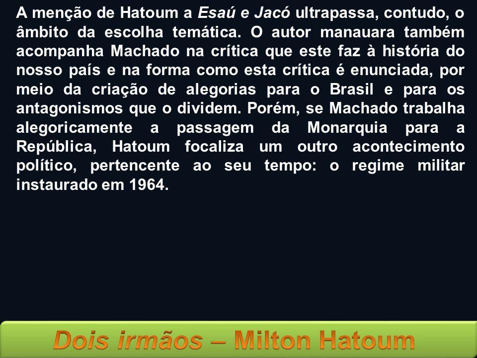 A menção de Hatoum a Esaú e Jacó ultrapassa, contudo, o âmbito da escolha temática. O autor manauara também acompanha Machado na crítica que este faz