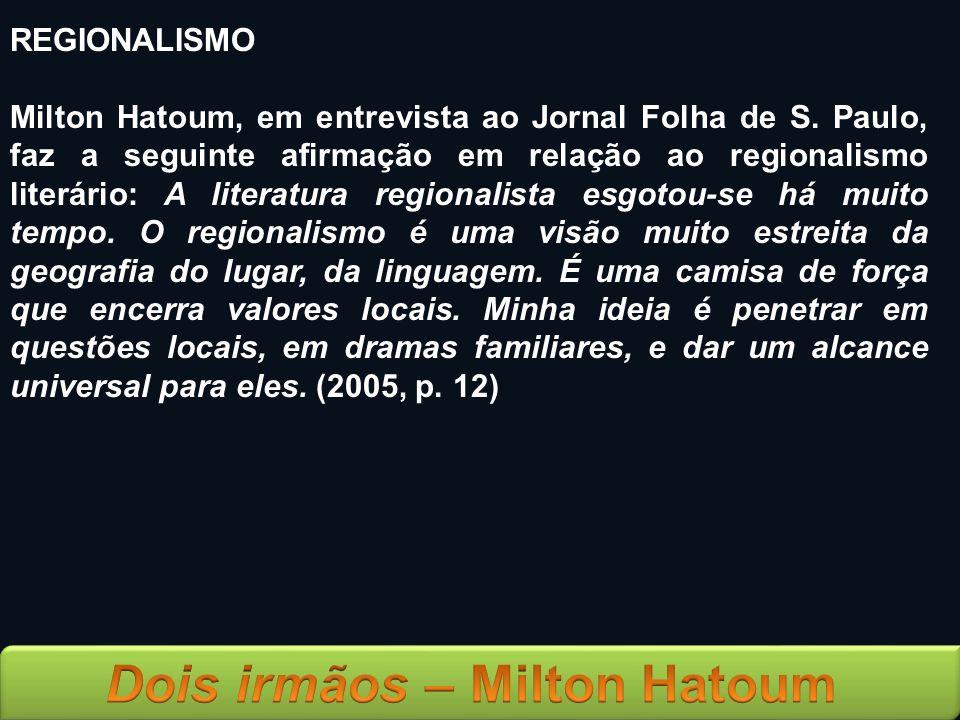 REGIONALISMO Milton Hatoum, em entrevista ao Jornal Folha de S. Paulo, faz a seguinte afirmação em relação ao regionalismo literário: A literatura reg