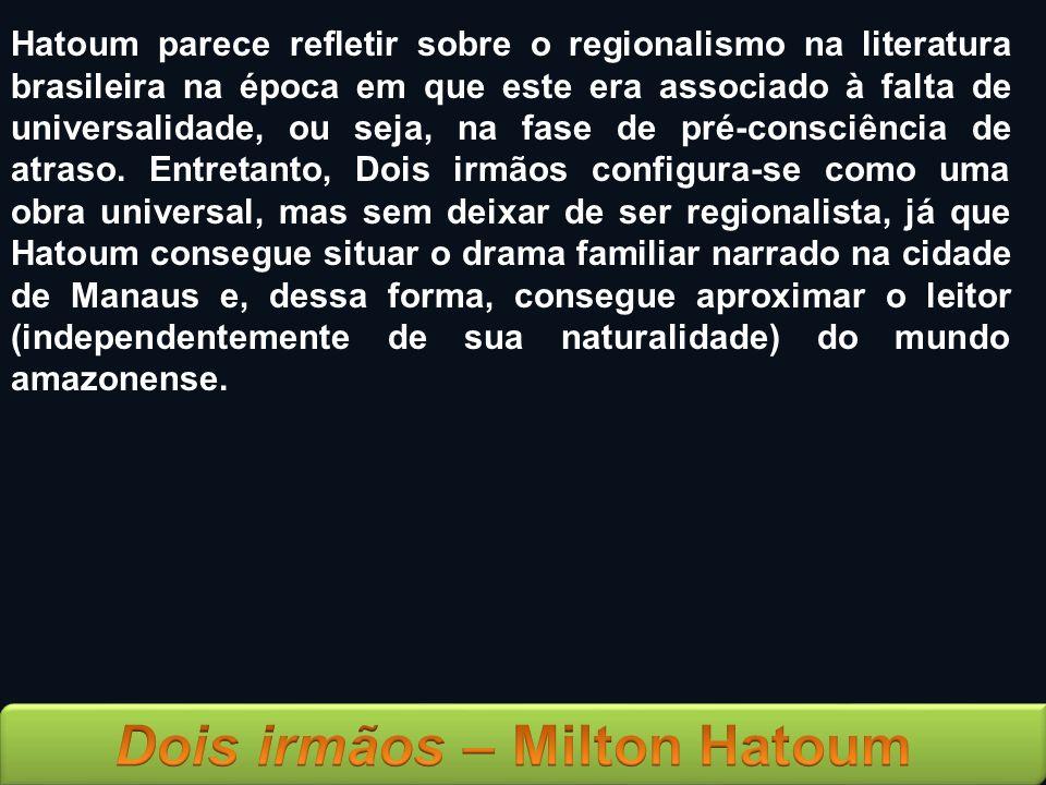 Hatoum parece refletir sobre o regionalismo na literatura brasileira na época em que este era associado à falta de universalidade, ou seja, na fase de