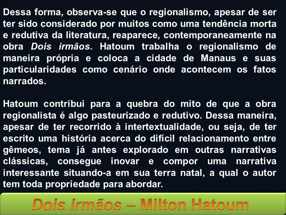 Dessa forma, observa-se que o regionalismo, apesar de ser ter sido considerado por muitos como uma tendência morta e redutiva da literatura, reaparece