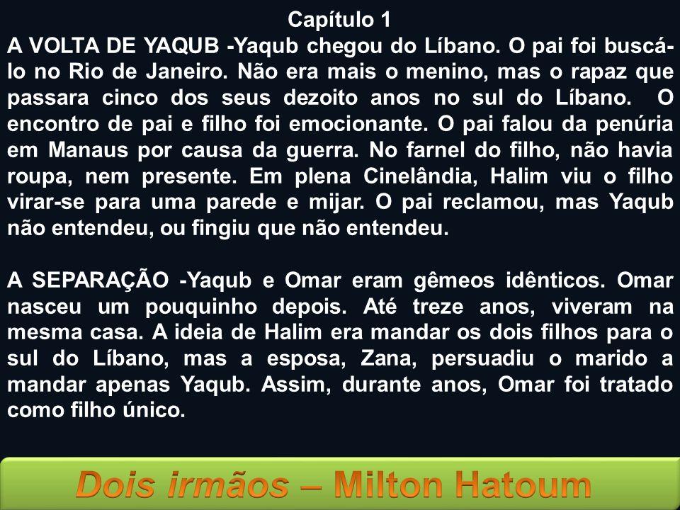 Capítulo 1 A VOLTA DE YAQUB -Yaqub chegou do Líbano. O pai foi buscá- lo no Rio de Janeiro. Não era mais o menino, mas o rapaz que passara cinco dos s