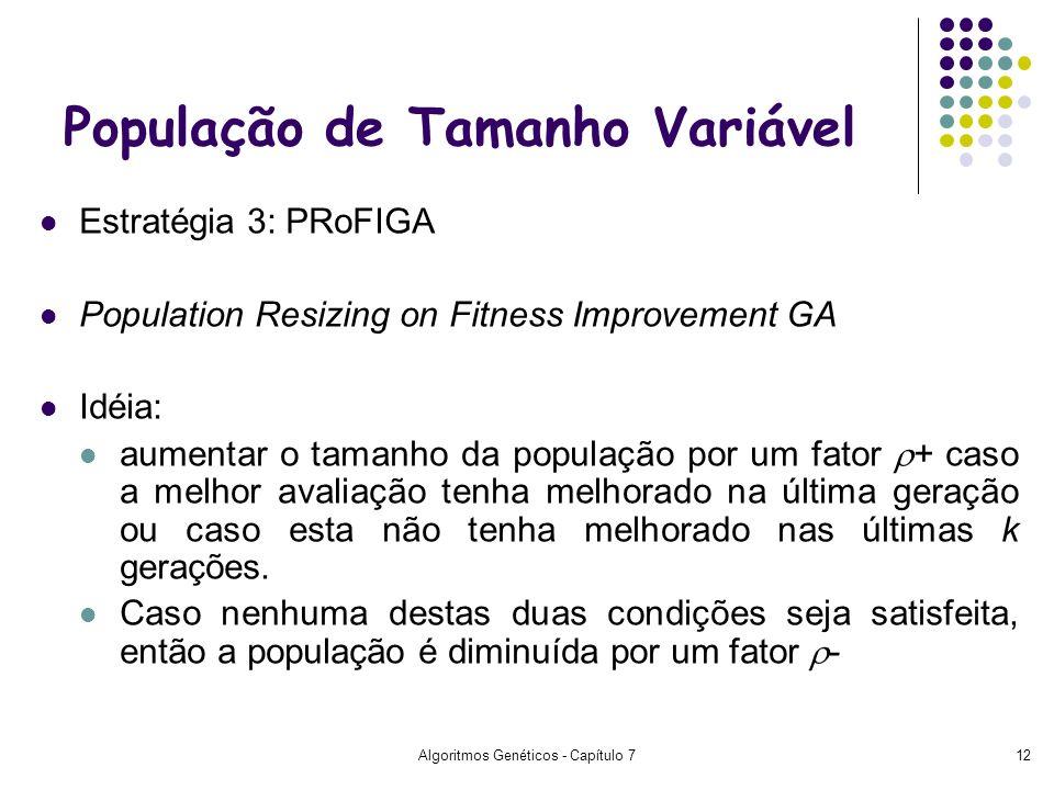 Algoritmos Genéticos - Capítulo 712 Estratégia 3: PRoFIGA Population Resizing on Fitness Improvement GA Idéia: aumentar o tamanho da população por um