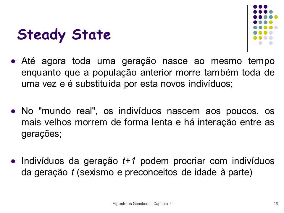 Algoritmos Genéticos - Capítulo 716 Steady State Até agora toda uma geração nasce ao mesmo tempo enquanto que a população anterior morre também toda d