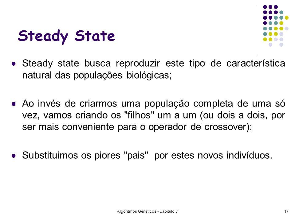 Algoritmos Genéticos - Capítulo 717 Steady State Steady state busca reproduzir este tipo de característica natural das populações biológicas; Ao invés