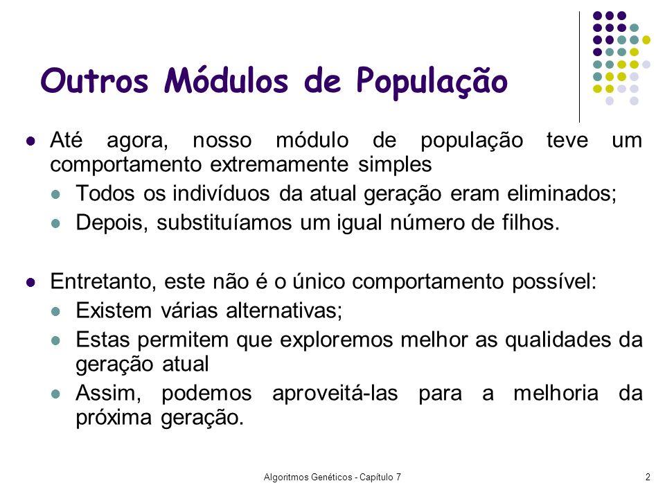 Algoritmos Genéticos - Capítulo 72 Outros Módulos de População Até agora, nosso módulo de população teve um comportamento extremamente simples Todos o