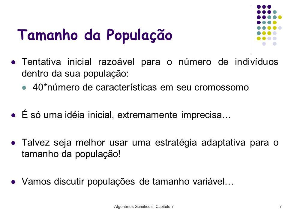 Algoritmos Genéticos - Capítulo 77 Tamanho da População Tentativa inicial razoável para o número de indivíduos dentro da sua população: 40*número de c