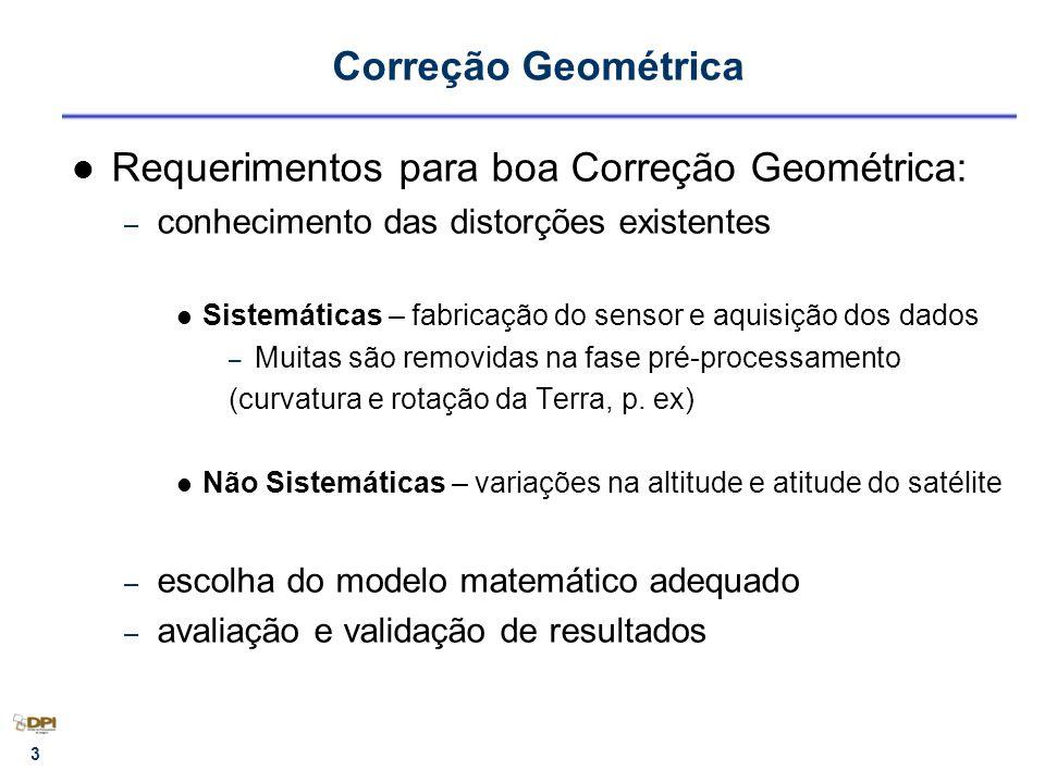 4 Correção Geométrica Requerimentos para boa Correção Geométrica: 1.